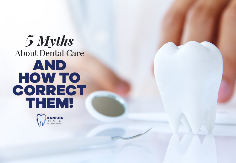 5 Myths About Dental Care – And How to Correct Them!