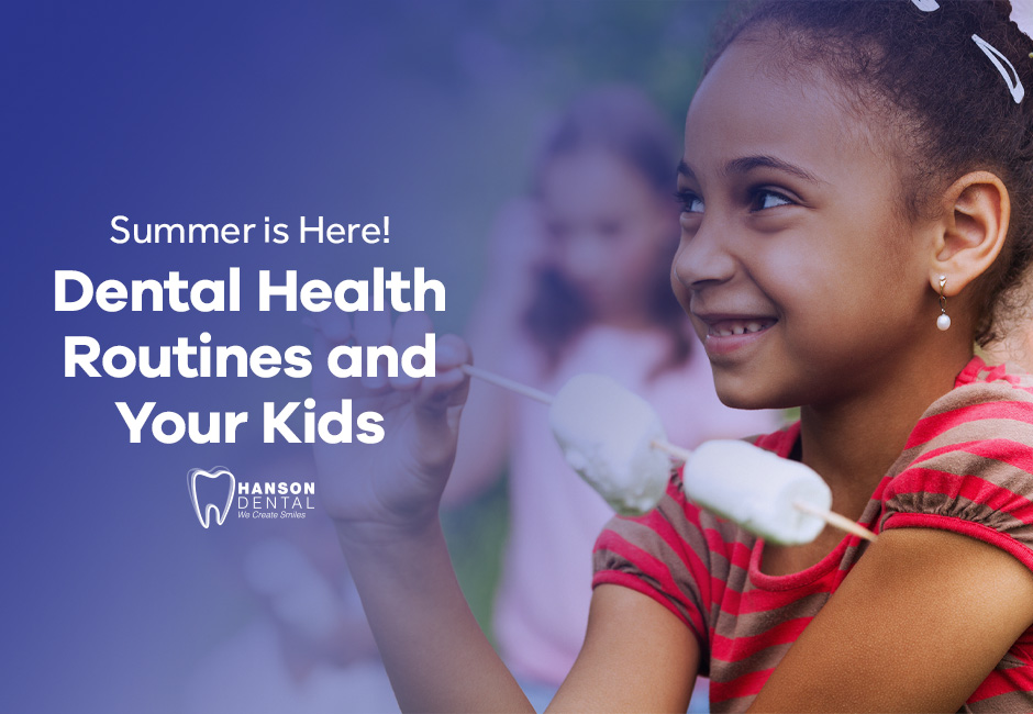Summer is Here! Dental Health Routines and Your Kids