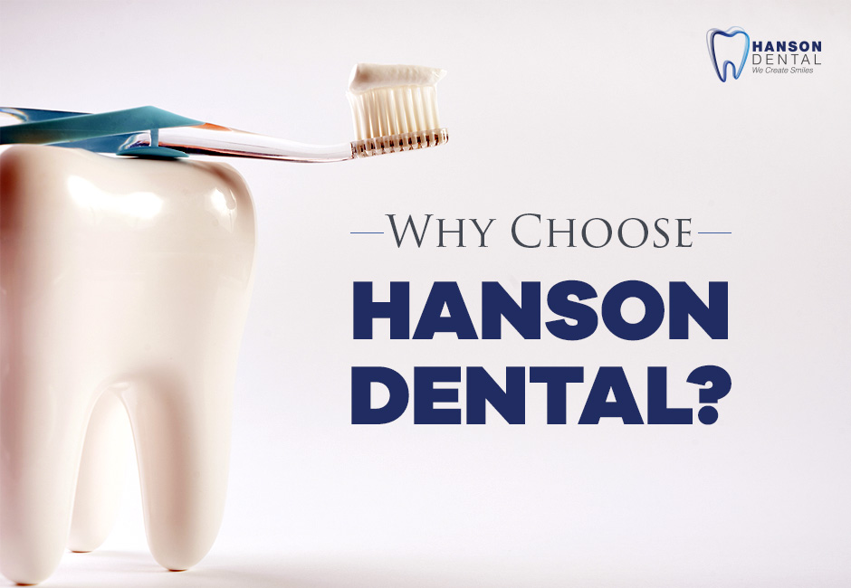 Why Choose Hanson Dental?