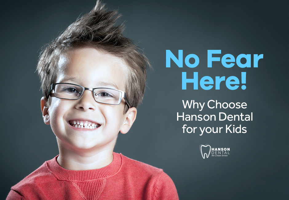 No Fear Here! Why Choose Hanson Dental for your Kids