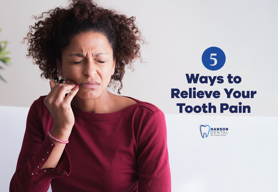 5 Ways to Relieve Your Tooth Pain