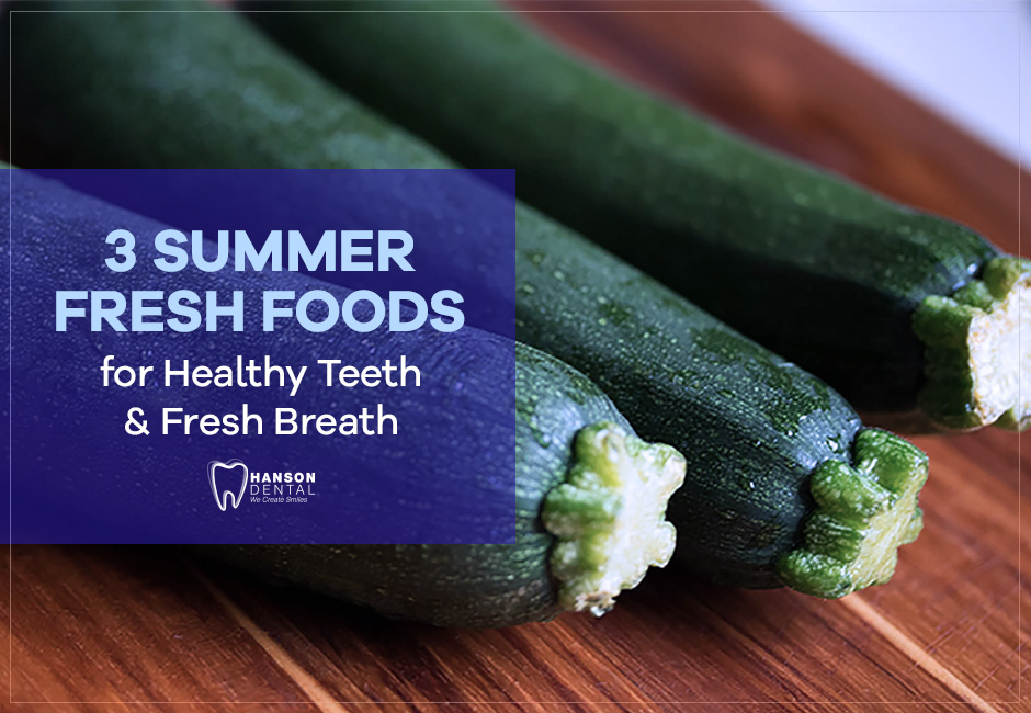 3 Summer Fresh Foods for Healthy Teeth & Fresh Breath