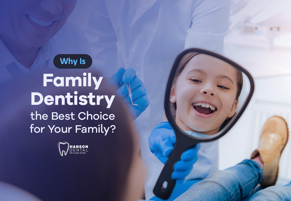 Why Is Family Dentistry the Best Choice for Your Family?