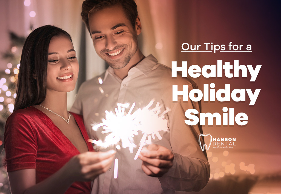 Our Tips for a Healthy Holiday Smile