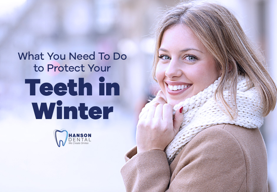 What You Need To Do to Protect Your Teeth in Winter
