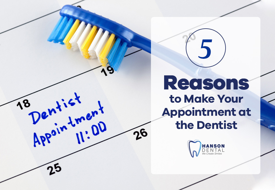 5 Reasons to Make Your  Appointment at the Dentist