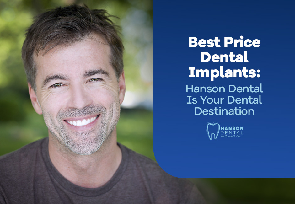 Best Price Dental Implants: Hanson Dental Is Your Dental Destination