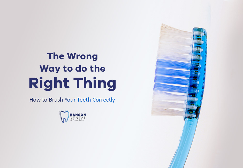 The Wrong Way to do the Right Thing – How to Brush Your Teeth Correctly